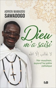 Adrien Mamadou Sawadogo - Dieu m'a saisi - Hier musulman, aujourd'hui prêtre catholique.