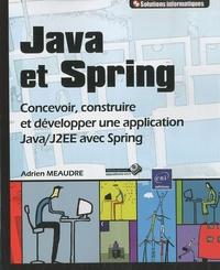Adrien Meaudre - Java et Spring - Concevoir, construire et développer une application Java / J2EE avec Spring.