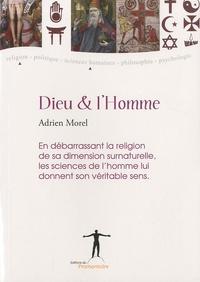 Adrien Morel - Dieu et l'Homme - En débarrassant la religion de sa dimension surnaturelle, les sciences de l'homme lui donnent son véritable sens.