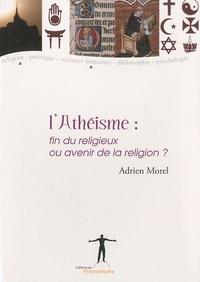 Adrien Morel - L'Athéisme - Fin du religieux ou avenir de la religion ?.
