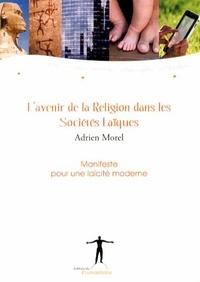 Adrien Morel - L'avenir de la religion dans les sociétés laïques - Manifeste pour une laïcité moderne.