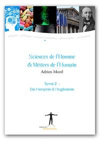 Adrien Morel - Sciences de l'homme et métiers de l'humain - Tome 2, De l'empirie à l'ingénierie.
