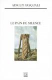 Adrien Pasquali - Le pain de silence.