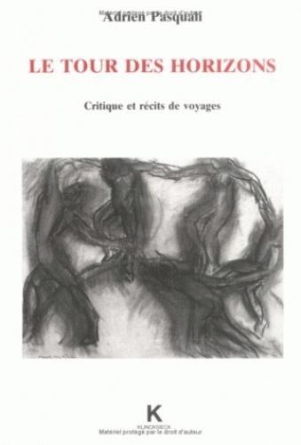 Adrien Pasquali - Le tour des horizons: critique et récits de voyages..