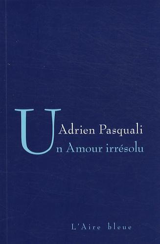 Adrien Pasquali - Un amour irrésolu.