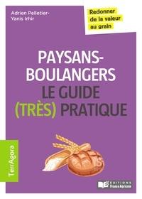 Adrien Pelletier et Yanis Irhir - Paysans-boulangers Le guide (très pratique) - Redonner de la valeur au grain.