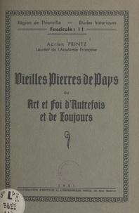Adrien Printz et Jean Eich - Vieilles pierres de pays - Ou Art et foi d'autrefois et de toujours.
