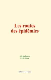 Adrien Proust et Emile Littré - Les routes des épidémies.