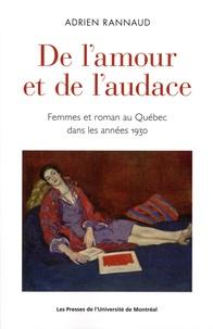 Adrien Rannaud - De l'amour et de l'audace - Femmes et roman au Québec dans les années 1930.
