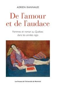 Adrien Rannaud - De l'amour et de l'audace - Femmes et romans au Québec dans les années 1930.