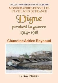 Adrien Reynaud - Digne pendant la guerre 1914-1918.