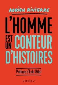 Adrien Rivierre - L'homme est un conteur d'histoires.
