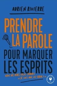 Adrien Rivierre - Prendre la parole pour marquer les esprits.