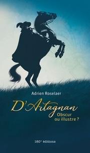 Adrien Roselaer - D'Artagnan. Obscur ou illustre ? - Obscur ou illustre ?.