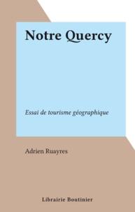 Adrien Ruayres - Notre Quercy - Essai de tourisme géographique.