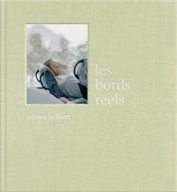 Adrien Selbert - Les Bords réels.