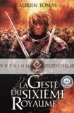 Adrien Tomas - La Geste du Sixième Royaume.