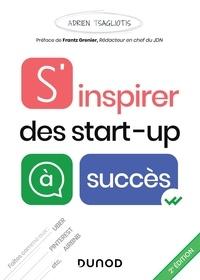 Adrien Tsagliotis - S'inspirer des start-up à succès - 2e éd.