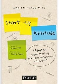 Adrien Tsagliotis - Start-up attitude - Adopter l'esprit start-up pour faire du business autrement.