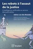 Adrien Van den Branden - Les robots à l'assaut de la justice - L'intelligence artificielle au service des justiciables.