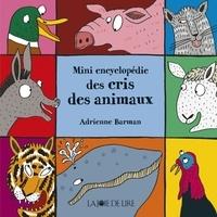 Adrienne Barman - Mini encyclopédie des cris des animaux.