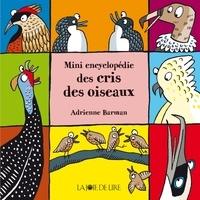 Adrienne Barman - Mini encyclopédie des cris des oiseaux.