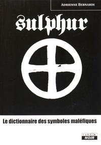 Sulphur- Le dictionnaire des symboles maléfiques - Adrienne Bernardi |