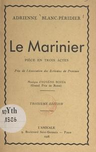 Adrienne Blanc-Péridier - Le marinier - Pièce en trois actes.