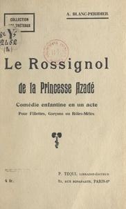 Adrienne Blanc-Péridier - Le rossignol de la princesse Azadé - Comédie enfantine en un acte, pour fillettes, garçons ou rôles mêlés.
