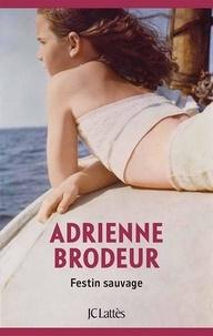 Adrienne Brodeur - Festin Sauvage.