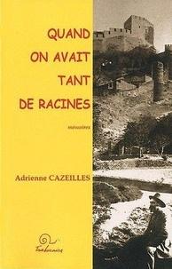Adrienne Cazeilles - Quand on avait tant de racines.