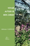 Adrienne Cazeilles - Voyage autour de mon jardin.