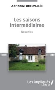 Adrienne Dhelvallée - Les saisons intermédiaires - Nouvelles.