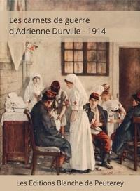Adrienne Durville - Les carnets de guerre d'Adrienne Durville - 1914.