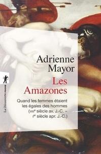 Adrienne Mayor - Les Amazones - Quand les femmes étaient les égales des hommes (VIIIe siècle avant J-C - Ier siècle après J-C).