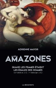 Adrienne Mayor - Les Amazones - Quand les femmes étaient les égales des hommes (VIIIe siècle avant J-C-Ier siècle après J-C).