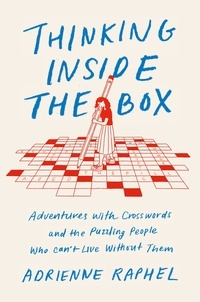 Adrienne Raphel - Thinking Inside the Box - Adventures with Crosswords and the Puzzling People Who Can't Live Without Them.