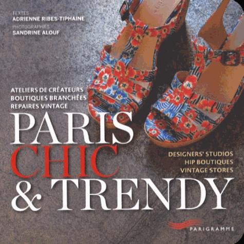 Paris Chic et Trendy. Ateliers de créateurs, boutiques branchées, repaires vintage, édition bilingue français-anglais - Adrienne Ribes-Tiphaine
