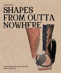 Adrienne Spinozzi - Shapes from outta nowhere : towards abstraction in clay 1890-2018.