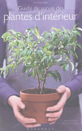 Adrienne Wild - Guide de survie des plantes d'intérieur.