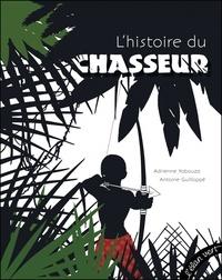 Adrienne Yabouza et Antoine Guilloppé - L'histoire du chasseur.