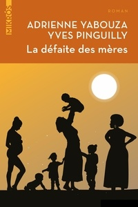Adrienne Yabouza et Yves Pinguilly - La défaite des mères.