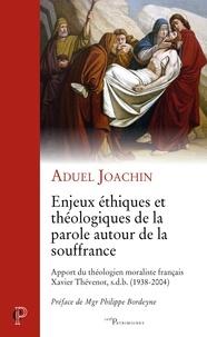 Aduel Joachin - Enjeux éthiques et théologiques de la parole autour de la souffrance - Apport du théologien moraliste français Xavier Thévenot, s.d.b. (1938-2004).