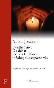 Aduel Joachin - L'euthanasie : du débat social à la réflexion théologique et pastorale.