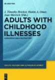 Adults with childhood illnesses - Considerations for practice.