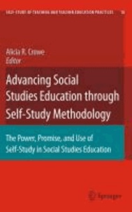 Alicia R. Crowe - Advancing Social Studies Education through Self-Study Methodology - The Power, Promise, and Use of Self-Study in Social Studies Education.