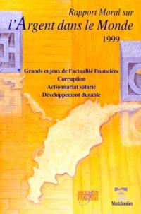 AEF - Rapport moral sur l'argent dans le monde 1999 - Grands enjeux de l'actualité financière, Corruption, Actionnariat salarié, Développement durable.