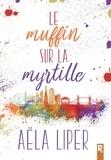 Aëla Liper - Le muffin sur la myrtille.