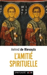 Aelred de Rievaulx - L'amitié spirituelle.