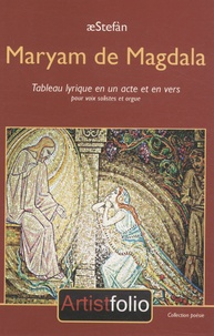 AeStefàn - Maryam de Magdala - Tableau lyrique en un acte et en vers, pour voix solistes et orgue.